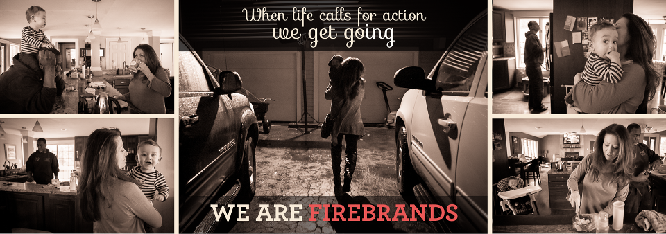 We are firebrands
